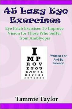 45 Lazy Eye Exercises: Eye Patch Exercises to Improve Vision for Those Who Suffer from Amblyopia