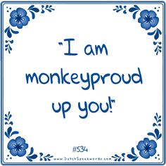 I am monkeyproud up you Love Life Quotes, Happy Quotes, Book Quotes, Positive Quotes, Me Quotes, Funny Quotes, Haha Funny, Lol, Dutch Quotes