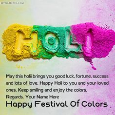 Write your name on Beautiful Happy Holi Wishes picture in beautiful style. Best app to write names on beautiful collection of Happy Holi Wishes pix. Personalize your name in a simple fast way. You will really enjoy it. Holi Wishes Messages, Holi Wishes Quotes, Happy Holi Quotes, Holi Wishes Images, Happy Holi Images, Happy Holi Wishes, Happy Holi Greetings, Best Holi Wishes, Diwali Images