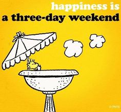 """Happiness is a 3-day weekend"" quote via www.Facebook.com/Snoopy"