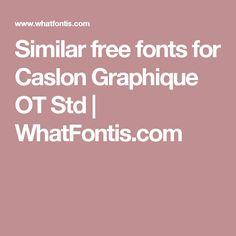 Similar free fonts for Caslon Graphique OT Std | WhatFontis.com