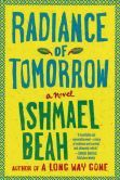 Radiance of Tomorrow: A Novel / Ismael Beah
