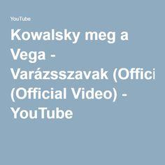 Kowalsky meg a Vega - Varázsszavak (Official Video) - YouTube Itunes, Youtube, Musik, Youtubers, Youtube Movies