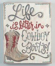 'Life is Better in Cowboy Boots' Wall Sign by Glory Haus #zulily #zulilyfinds