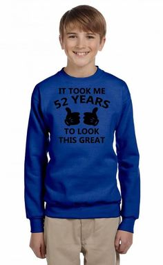 it took me 52 years to look this great Youth Sweatshirt