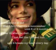 He died when i was 9...just 10 days before my grandma...i became a moonwalker 2 or so years ago.
