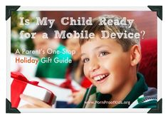 Is my child ready for a mobile device? Parents One-Stop Holiday Gift Guide. Great resource for preparing kids to be safe with mobile devices!