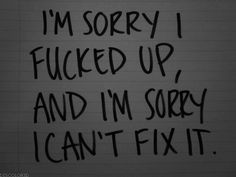 I fucked up I can't fix it. I made you think about your life and now shit hits the fan . Up Quotes, Love Quotes, Qoutes, Funny Quotes, Im Sorry Quotes, Apologies Quotes, Just Keep Walking, Broken Heart Quotes, Broken Home Quotes