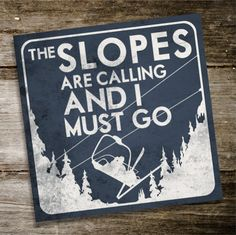 This is all Brady. The SLOPES ARE CALLING And I Must Go Original Alpine Graphics Illustration on wood - choose a size on Etsy, $29.00