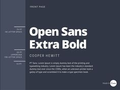 This combination has similarities to pairings you would find in newspapers or publishing. Open Sans Extra Bold grabs the attention of your audience, much like that of a headline.