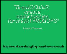 BreakDOWNS create opportunities for breakTHROUGHS. - Kristoffer Thompson