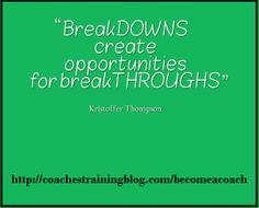 BreakDOWNS create opportunities for breakTHROUGHS. - Kristoffer Thompson