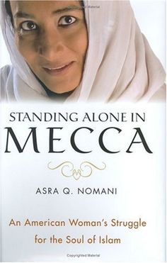 Standing Alone in Mecca: An American Womans Struggle for the Soul of Islam Asra Nomani 0060571446 9780060571443 As President Bush is preparing to invade Iraq, Wall Street Journal correspondent Asra Nomani embarks on a dangerous journey from Middle Am Bobby Freeman, Christmas Carol Book, Pilgrimage To Mecca, Islam Women, Self Determination, Standing Alone, Running Man, Best Selling Books, American Women