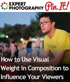 How to Use Visual Weight in Composition to Influence Your Viewers | Photography Composition