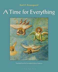 A Time for Everything - by Karl Ove Knausgaard, translated from the Norwegian by James Anderson