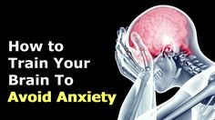 How to Train Your Brain To Avoid Anxiety