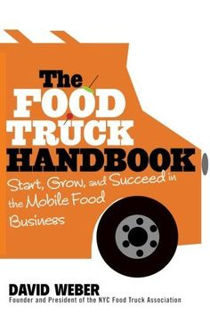 Great The Food Truck Handbook: Start, Grow, and Succeed in the Mobile Food Business, ,
