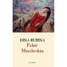 """Dina Rubina """"Felső-Maszlovkán"""". Дина Рубина. """"На Верхней Масловке"""" в переводе на венгерский язык. Издательство: GABO Kiadó, 2007"""
