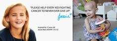 """Please help every kid fighting cancer to Never Ever Give Up""- Jessie Rees"