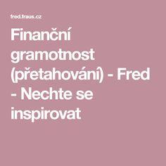 Finanční gramotnost (přetahování) - Fred - Nechte se inspirovat Finance, Math, Scrappy Quilts, Projects, Math Resources, Economics, Mathematics