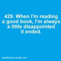 This is so me but then I remember that I could always go back and reread it!