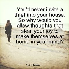 You'd never invite a thief into your house. So why would you allow thoughts that steal your joy to make themselves at home in your mind?