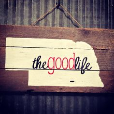"Reclaimed Lumber Nebraska ""The Good Life"" State Sign, Nebraska, Handmade sign, Nebraska sign, Huskers, The Good Life, Rustic"