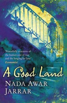 A good land by Nada Awar Jarrar........ Awar Jarrar has written a powerful and moving novel, full of character and insight, of joy and tears, which makes us understand how people can stand such daily fear of violence and can continue to have faith in the country of their heart.