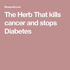 The Herb That kills cancer and stops Diabetes