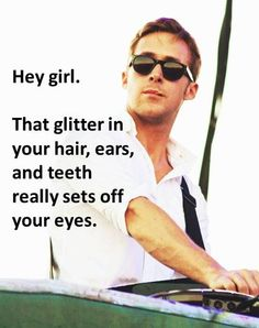 I saw this and thought of our infamous glitter spill - it was everywhere http://handmaderyangosling.tumblr.com/image/14917548144