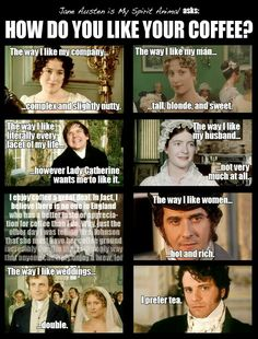 "Omg which board do I even pin this to? Bahahaha Jane Austen characters on ""How do you like your coffee?"""