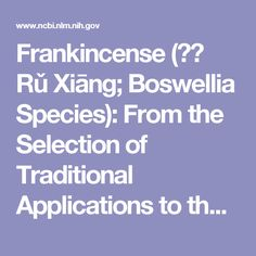 Frankincense (乳香 Rǔ Xiāng; Boswellia Species): From the Selection of Traditional Applications to the Novel Phytotherapy for the Prevention and Treatment of Serious Diseases