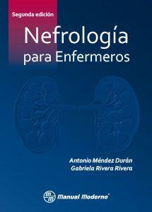 """""""Nefrología para enfermeros : Segunda edición"""" / Antonio Méndez Durán, Gabriela Rivera Rivera. Ciudad de México : El Manual Moderno, [2017] Matèries: Nefrologia; Infermeria. #nabibbell"""