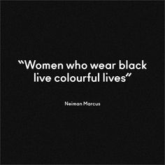 & who wear black live colorful lives.Neiman Marcus on black Great Quotes, Me Quotes, Funny Quotes, Inspirational Quotes, Goth Quotes, Qoutes, Motivational, Women Empowerment Quotes, Black Quotes