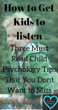 how to get kids to listen / child psychology / http://themommyprofessor.org/how-to-get-kids-to-listen-three-must-read-child-psychology-tips-that-you-dont-want-to-miss/
