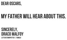 Dear Oscars, my father will hear about this. Draco Malfoy