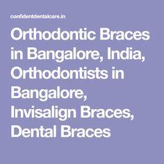Orthodontic Braces in Bangalore, India, Orthodontists in Bangalore, Invisalign Braces, Dental Braces