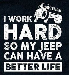 I work hard so my Jeep can have a better life. Jeep Wrangler Rubicon, Jeep Xj, Jeep Wrangler Unlimited, Jeep Truck, Jeep Wrangler Quotes, Jeep Wrangler Girl, Ford Trucks, Jeep Stickers, Jeep Decals