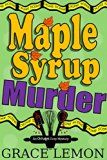 Free Kindle Book -   Cozy Mysteries: Maple Syrup Murder (An Oh Fudge! Cozy Mystery Series Book 1)