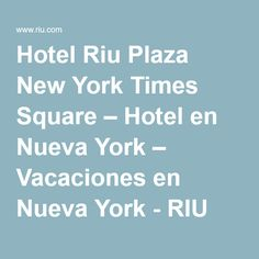 Hotel Riu Plaza New York Times Square Riu Hotels, Luxury Hotels, New York Times, Plaza, New York City, Times Square, Vacations, Voyage, New York