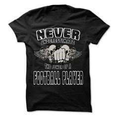 NEVER UNDERESTIMATE THE POWER OF Football player - Awes T Shirt, Hoodie, Sweatshirt