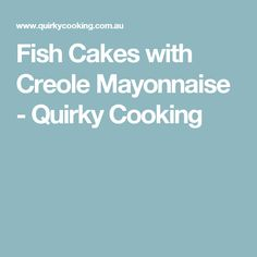 Fish Cakes with Creole Mayonnaise - Quirky Cooking
