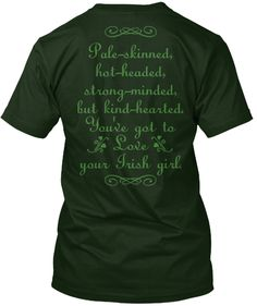 """Pale-skinned, hot-headed, strong-minded, but kind-hearted. You've got to love your Irish girl.""  Let everyone know and wear this with pride. ;-)  The perfect shirt for your or your favorite Irish girl's St. Patrick's Day!"