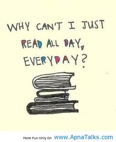 A funny quote about books! True book lovers can relate - when you have a book worth reading, it's all you want to do!