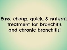 Easy, cheap, quick, & natural treatment for bronchitis and chronic bronchitis! #Asthma