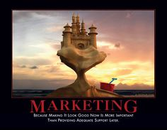 MARKETING - Because making it look good now is more important than providing adequate support later.