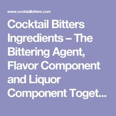 Cocktail Bitters Ingredients – The Bittering Agent, Flavor Component and Liquor Component Together Create Incredible Bitters
