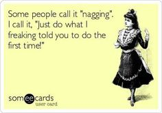 """Some people call it """"nagging"""""""