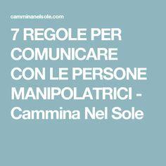 7 REGOLE PER COMUNICARE CON LE PERSONE MANIPOLATRICI - Cammina Nel Sole