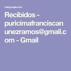 Recibidos - puricimafranciscanunezramos@gmail.com - Gmail